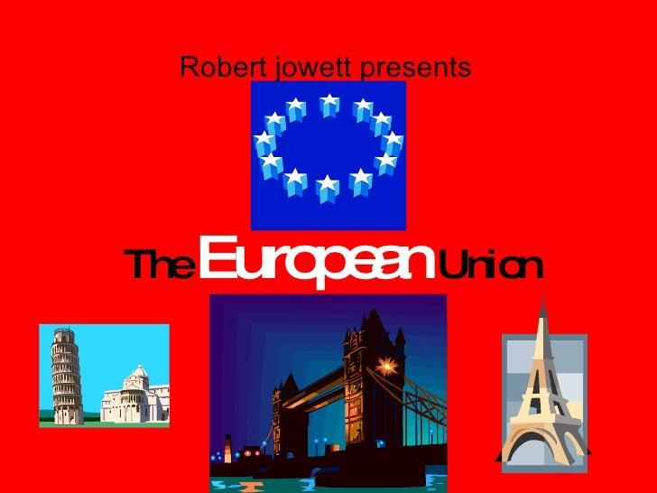 The  European  Union Robert jowett presents