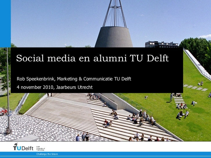 Social media en alumni TU Delft Nationaal Alumni Congres Rob Speekenbrink, Marketing & Communicatie TU Delft 4 november 20...