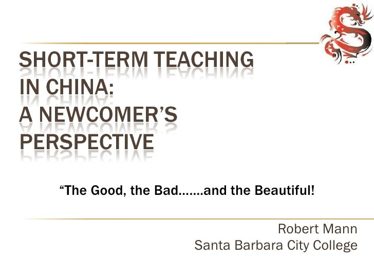 "Robert Mann Santa Barbara City College "" The Good, the Bad…….and the Beautiful!"
