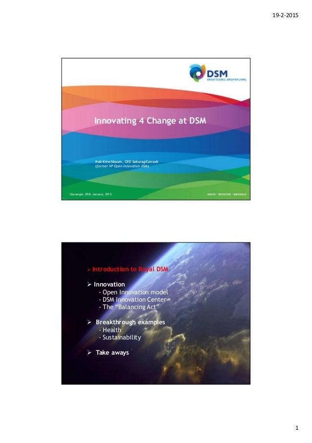19-2-2015 1 Stavanger, 29th January, 2015 Innovating 4 Change at DSM Rob Kirschbaum, CEO SakuragiConsult (former VP Open I...