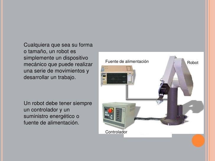 Fuente de alimentación<br />Robot<br />Controlador<br />Cualquiera que sea su forma o tamaño, un robot es simplemente un d...