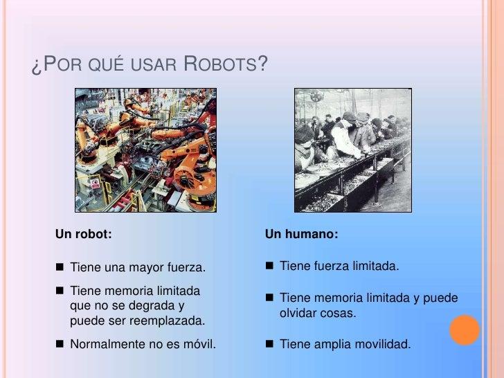 ¿Por qué usar Robots?<br />Un robot:<br />Un humano:<br /><ul><li>Tiene fuerza limitada.