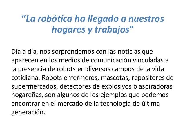 """""""La robótica ha llegado a nuestros hogares y trabajos"""" Día a día, nos sorprendemos con las noticias que aparecen en los me..."""