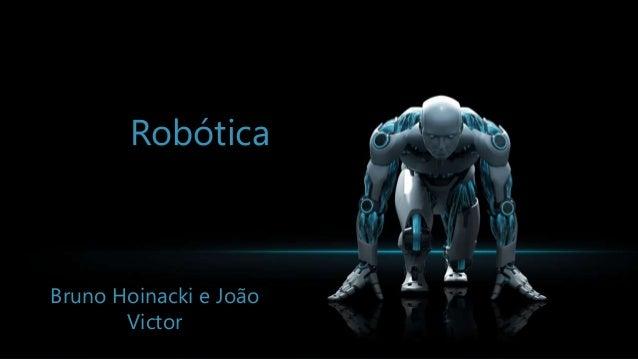 Robótica Bruno Hoinacki e João Victor