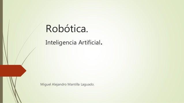 Robótica. Inteligencia Artificial. Miguel Alejandro Mantilla Laguado.