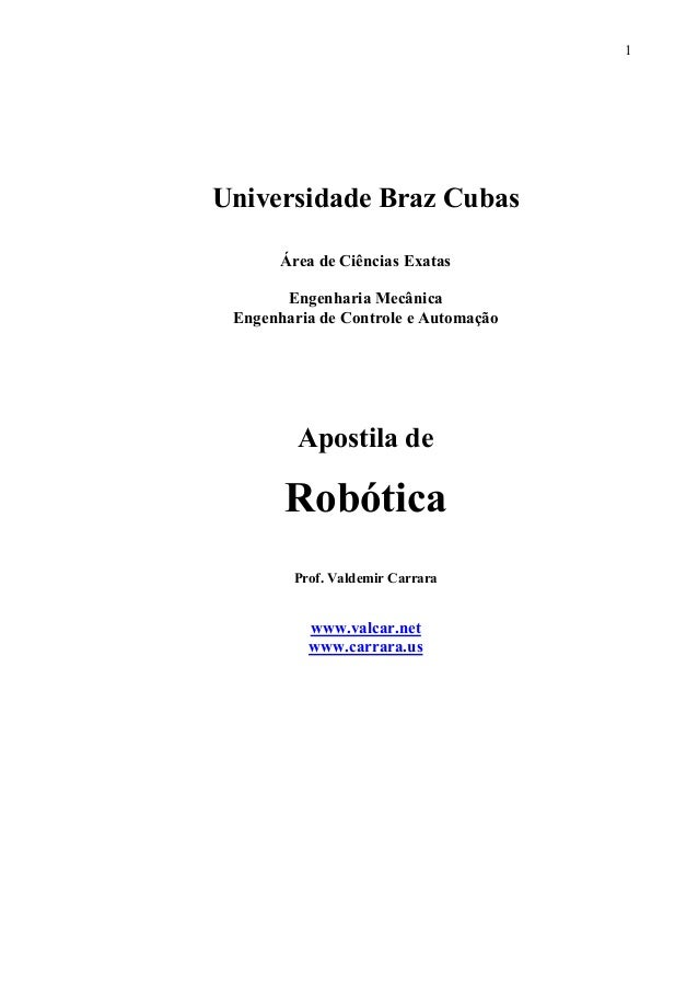 1 Universidade Braz Cubas Área de Ciências Exatas Engenharia Mecânica Engenharia de Controle e Automação Apostila de Robót...