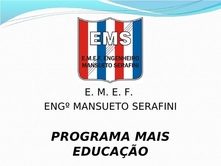 E. M. E. F.ENGº MANSUETO SERAFINI PROGRAMA MAIS   EDUCAÇÃO