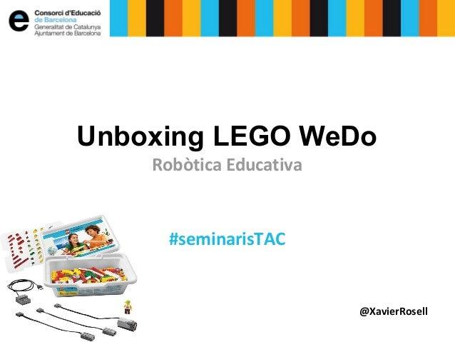 Unboxing LEGO WeDo Robòtica Educativa  #seminarisTAC  @XavierRosell