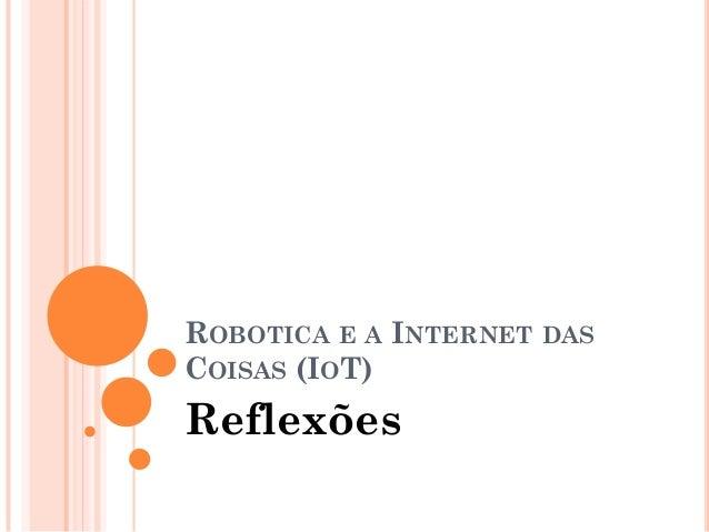 ROBOTICA E A INTERNET DAS COISAS (IOT) Reflexões