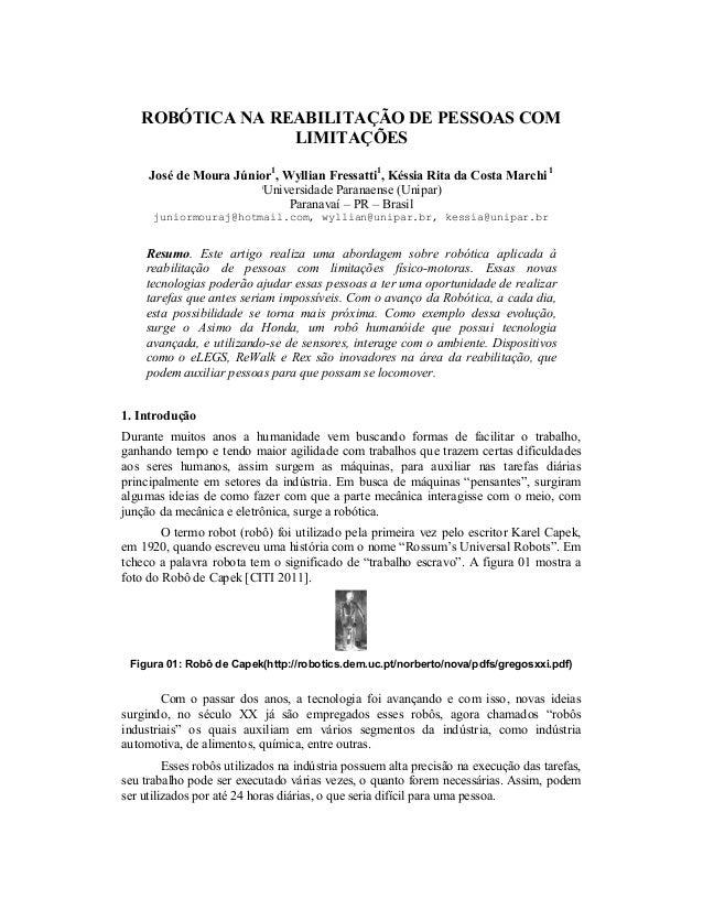 ROBÓTICA NA REABILITAÇÃO DE PESSOAS COM                 LIMITAÇÕES     José de Moura Júnior1, Wyllian Fressatti1, Késsia R...
