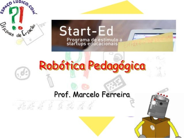 Robótica Pedagógica Prof. Marcelo Ferreira