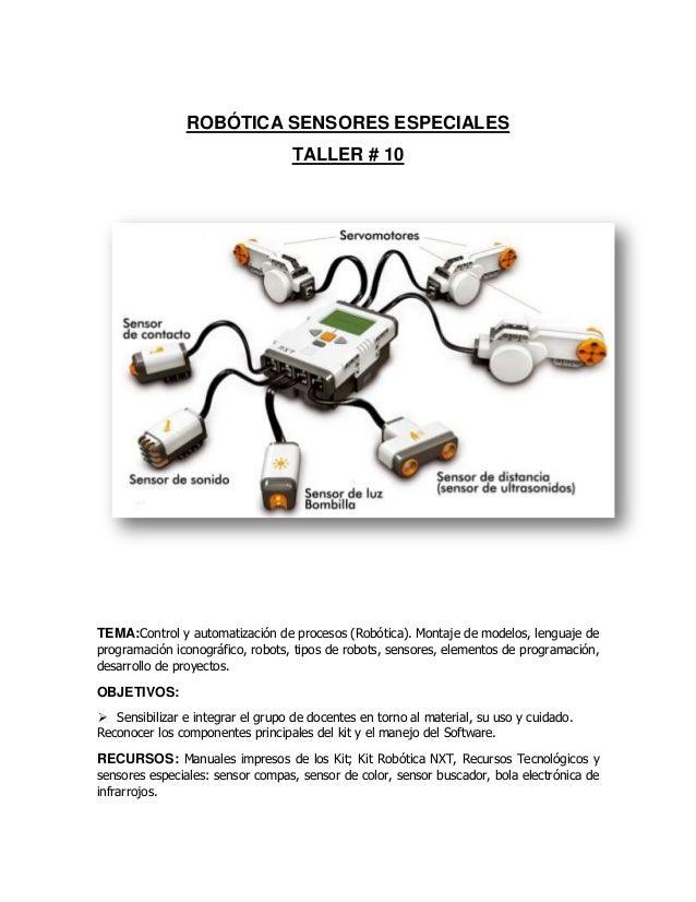 ROBÓTICA SENSORES ESPECIALES TALLER # 10 TEMA:Control y automatización de procesos (Robótica). Montaje de modelos, lenguaj...