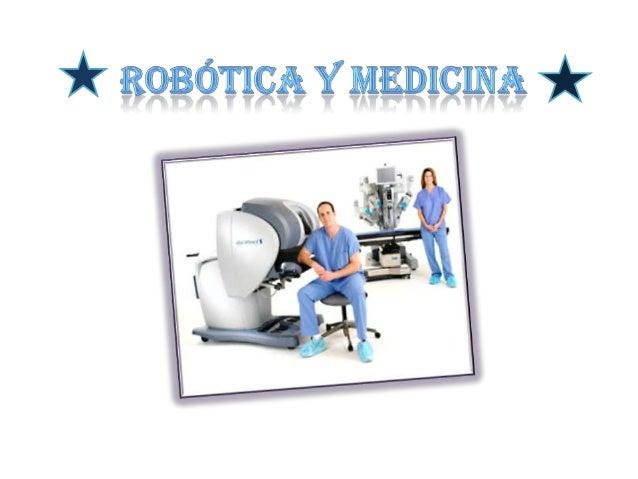 La robótica :• La Robótica es de gran utilidad en la medicina, ya que es una herramienta  muy apropiada en el momento de r...