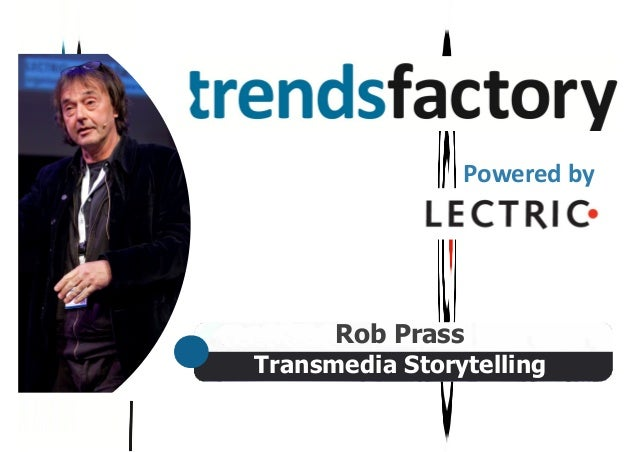 Transmedia Storytelling Rob Prass Powered  by