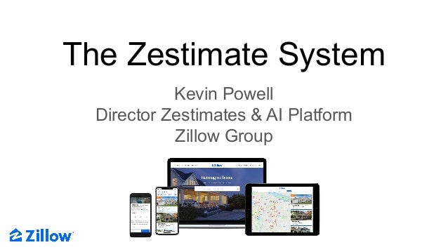 The Zestimate System Kevin Powell Director Zestimates & AI Platform Zillow Group
