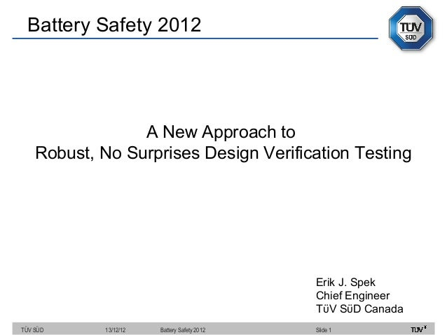 Battery Safety 2012                 A New Approach to    Robust, No Surprises Design Verification Testing                 ...