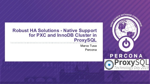 1 Robust HA Solutions - Native Support for PXC and InnoDB Cluster in ProxySQL Marco Tusa Percona