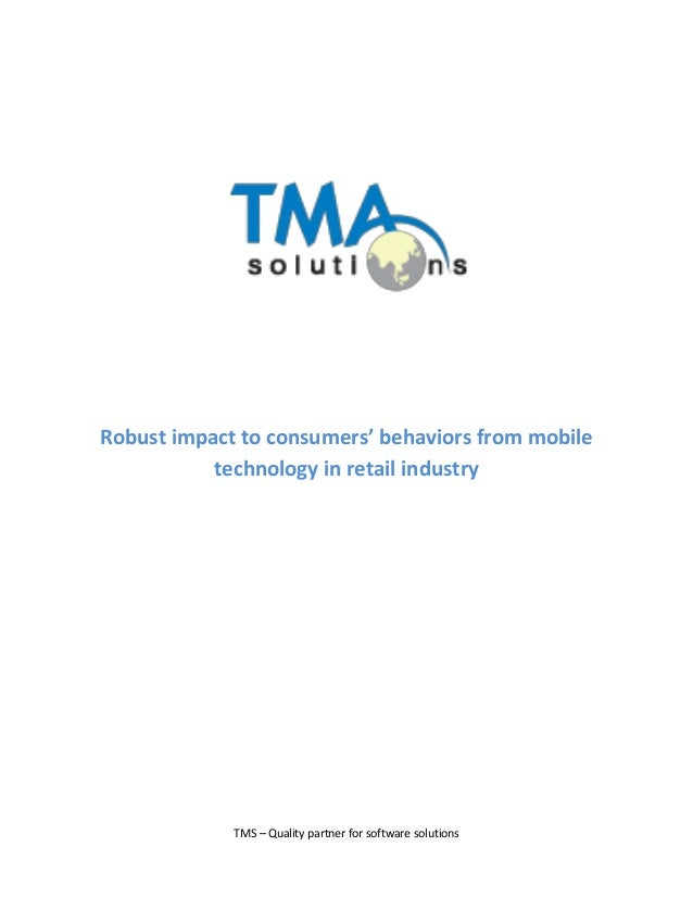 Robust impact to consumers' behaviors from mobile technology in retail industry  TMS – Quality partner for software soluti...