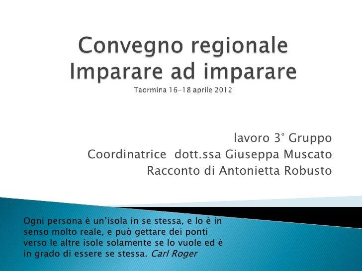 lavoro 3° Gruppo               Coordinatrice dott.ssa Giuseppa Muscato                        Racconto di Antonietta Robus...