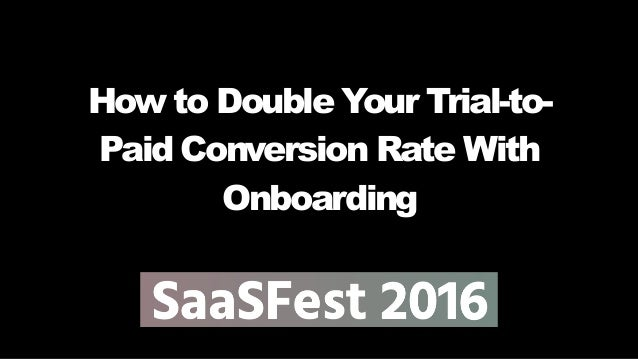 How to Double Your Trial-to- Paid Conversion Rate With Onboarding