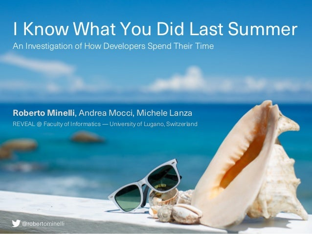I Know What You Did Last Summer An Investigation of How Developers Spend Their Time Roberto Minelli, Andrea Mocci, Michele...