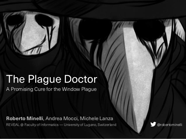 The Plague Doctor A Promising Cure for the Window Plague Roberto Minelli, Andrea Mocci, Michele Lanza REVEAL @ Faculty of ...