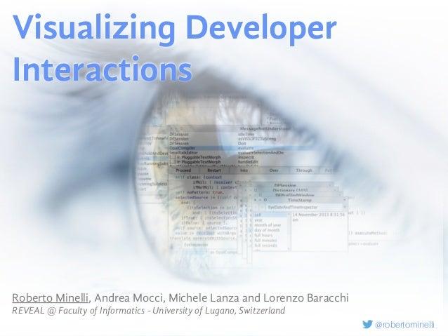 Title Sub-title Visualizing Developer Interactions Roberto Minelli, Andrea Mocci, Michele Lanza and Lorenzo Baracchi REVEA...