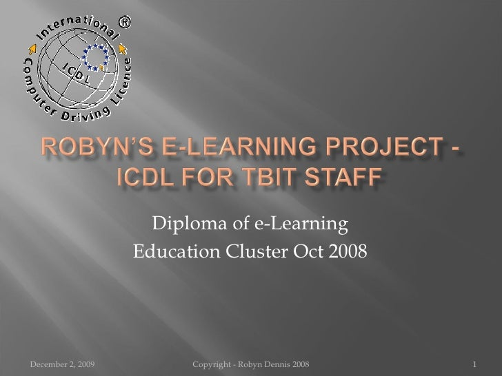 Diploma of e-Learning Education Cluster Oct 2008 June 7, 2009 Copyright - Robyn Dennis 2008