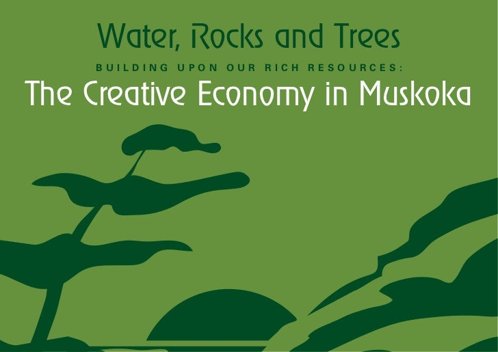 Water, Rocks and Trees    BUILDING UPON OUR RICH RESOURCES:The Creative Economy in Muskoka