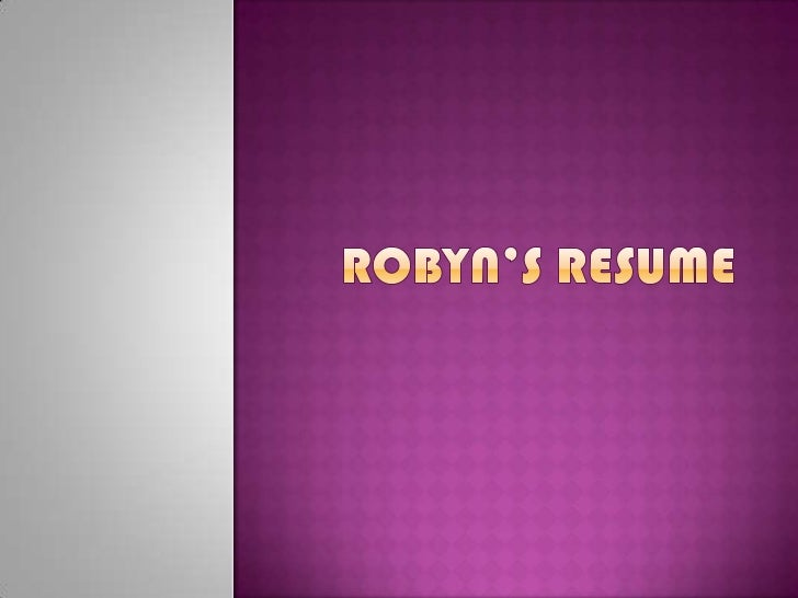 Robyn's Resume <br />