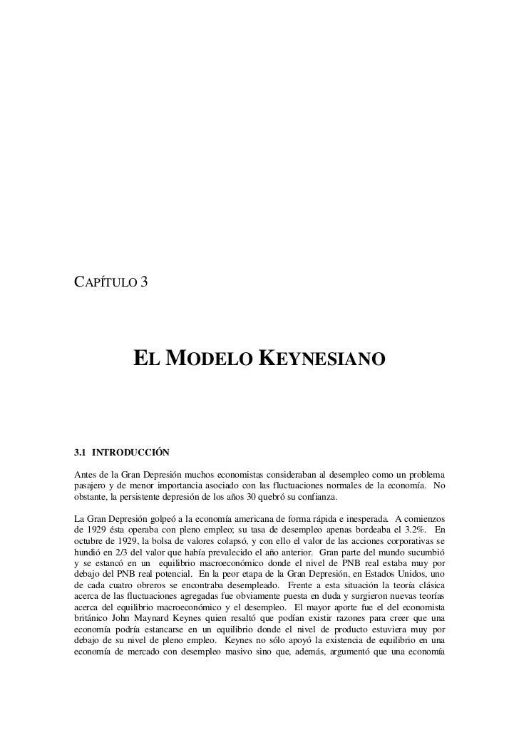 CAPÍTULO 3               EL MODELO KEYNESIANO3.1 INTRODUCCIÓNAntes de la Gran Depresión muchos economistas consideraban al...