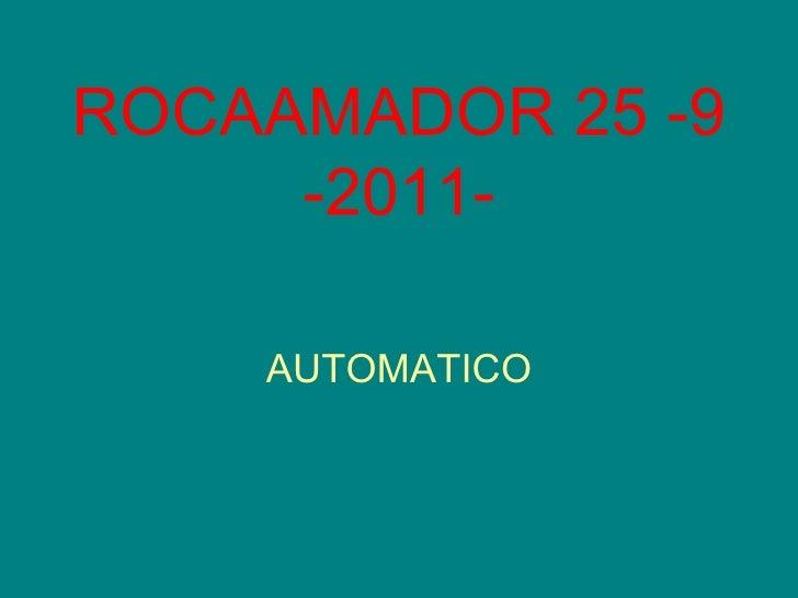 ROCAAMADOR 25 -9 -2011- AUTOMATICO