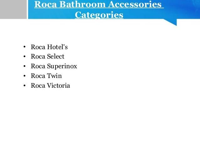 Roca Bathroom Accessories Categories • Roca Hotel's • Roca Select • Roca Superinox • Roca Twin • Roca Victoria