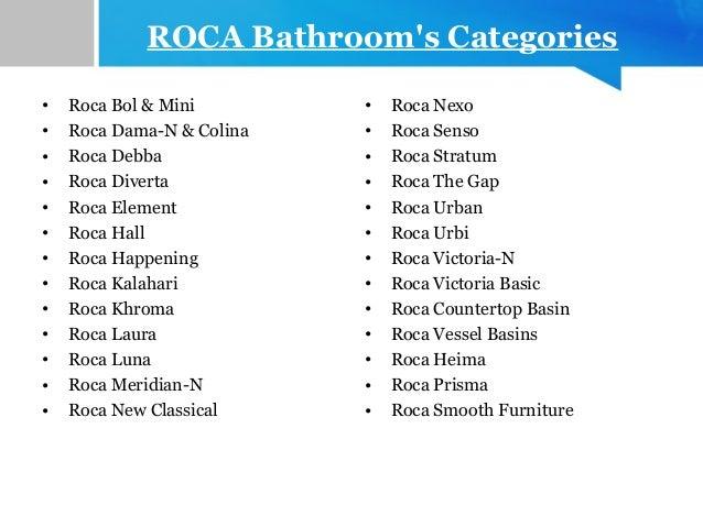ROCA Bathroom's Categories • Roca Bol & Mini • Roca Dama-N & Colina • Roca Debba • Roca Diverta • Roca Element • Roca Hall...