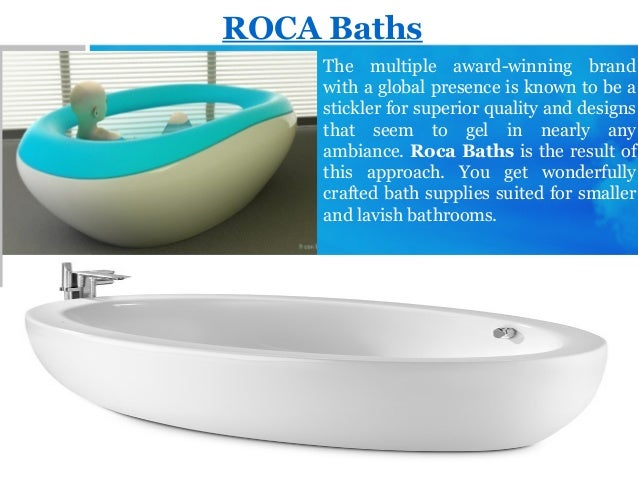 ROCA Baths The multiple award-winning brand with a global presence is known to be a stickler for superior quality and desi...