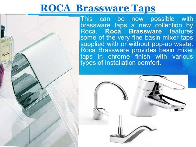 ROCA Brassware Taps This can be now possible with brassware taps a new collection by Roca. Roca Brassware features some of...