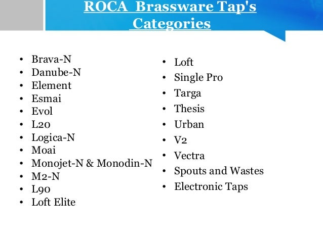 ROCA Brassware Tap's Categories • Brava-N • Danube-N • Element • Esmai • Evol • L20 • Logica-N • Moai • Monojet-N & Monodi...