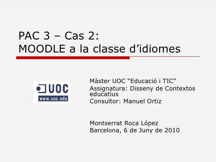 """PAC 3 – Cas 2: MOODLE a la classe d'idiomes Màster UOC """"Educació i TIC"""" Assignatura: Disseny de Contextos educatius Consul..."""