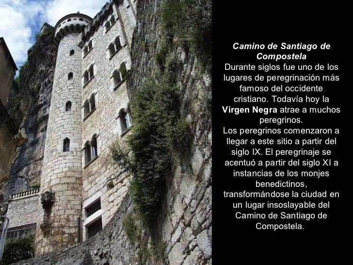 Camino de Santiago de Compostela Durante siglos fue uno de los lugares de peregrinación más famoso del occidente cristiano...