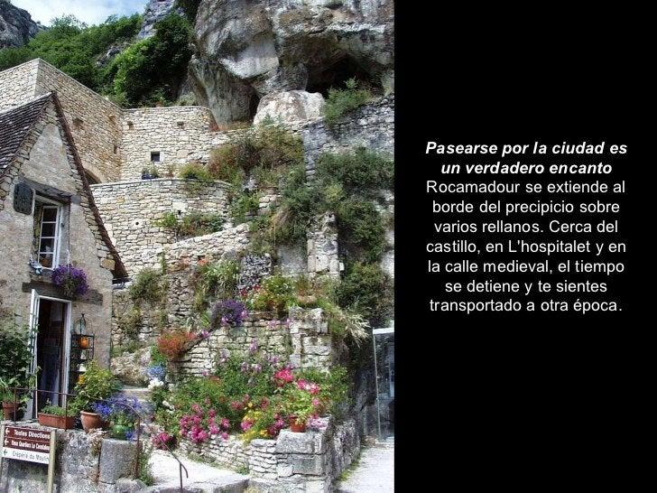 Pasearse por la ciudad es un verdadero encanto Rocamadour se extiende al borde del precipicio sobre varios rellanos. Cerca...