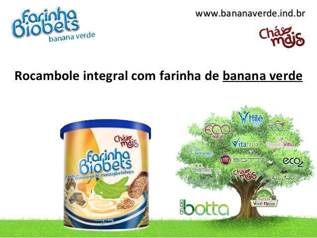 www.bananaverde.ind.brRocambole integral com farinha de banana verde