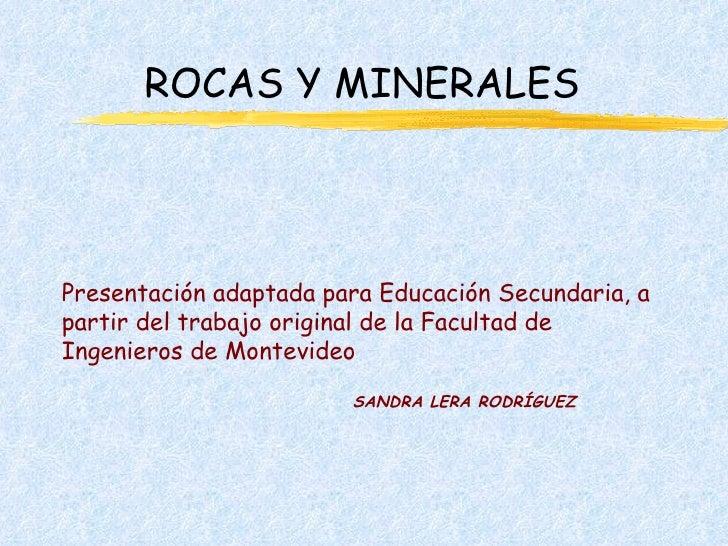 ROCAS Y MINERALES Presentación adaptada para Educación Secundaria, a partir del trabajo original de la Facultad de Ingenie...