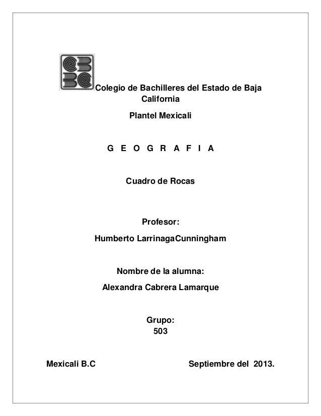 Colegio de Bachilleres del Estado de Baja California Plantel Mexicali G E O G R A F I A Cuadro de Rocas Profesor: Humberto...