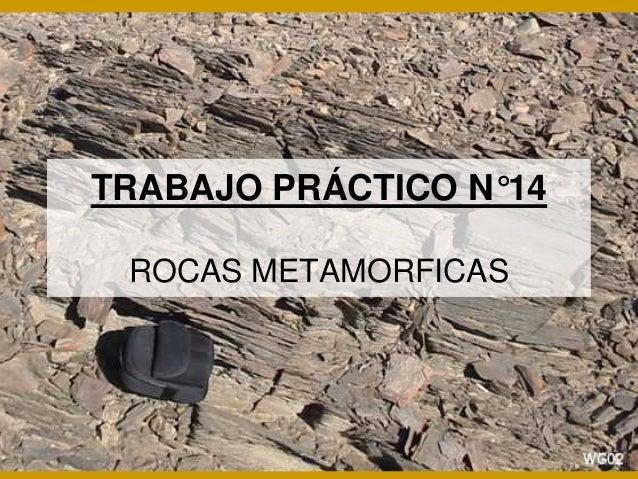 TRABAJO PRÁCTICO N°14 ROCAS METAMORFICAS