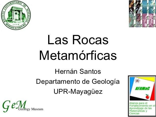 Las Rocas             Metamórficas                Hernán Santos           Departamento de Geología               UPR-Mayag...