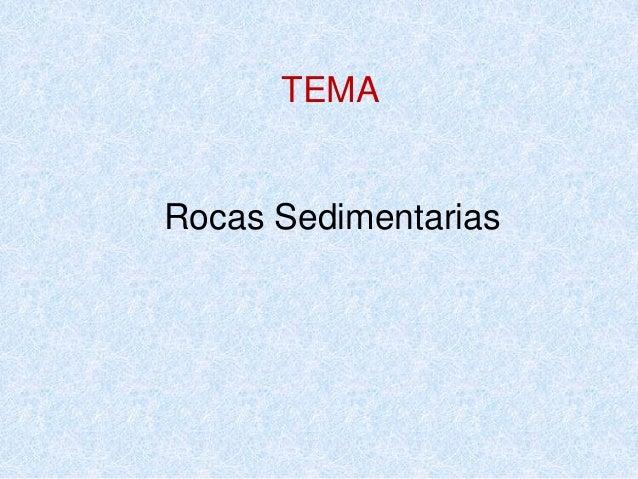 TEMA  Rocas Sedimentarias