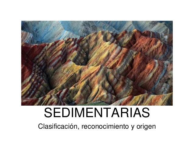 ROCAS SEDIMENTARIAS Clasificación, reconocimiento y origen