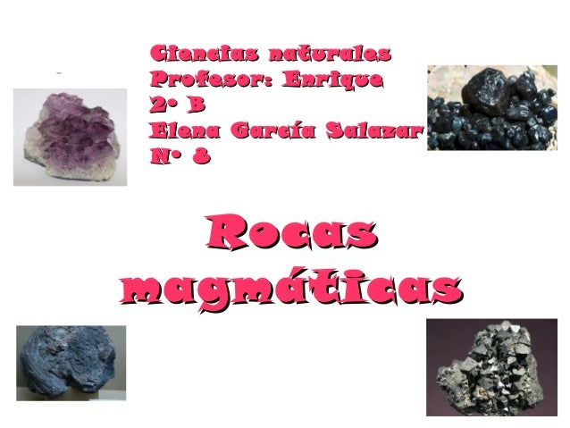 Ciencias naturalesProfesor: Enr ique2º BElena García SalazarNº 8  Rocasmagmáticas