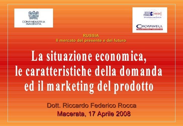 Dott. Riccardo Federico Rocca Macerata, 17 Aprile 2008 La situazione economica, le caratteristiche della domanda ed il mar...