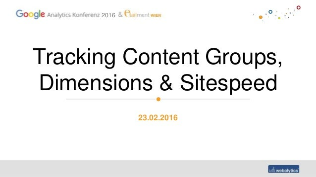2016 Tracking Content Groups, Dimensions & Sitespeed 23.02.2016